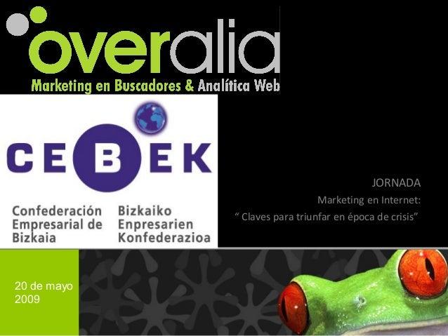 """JORNADA Marketing en Internet: """" Claves para triunfar en época de crisis"""" 20 de mayo 2009"""