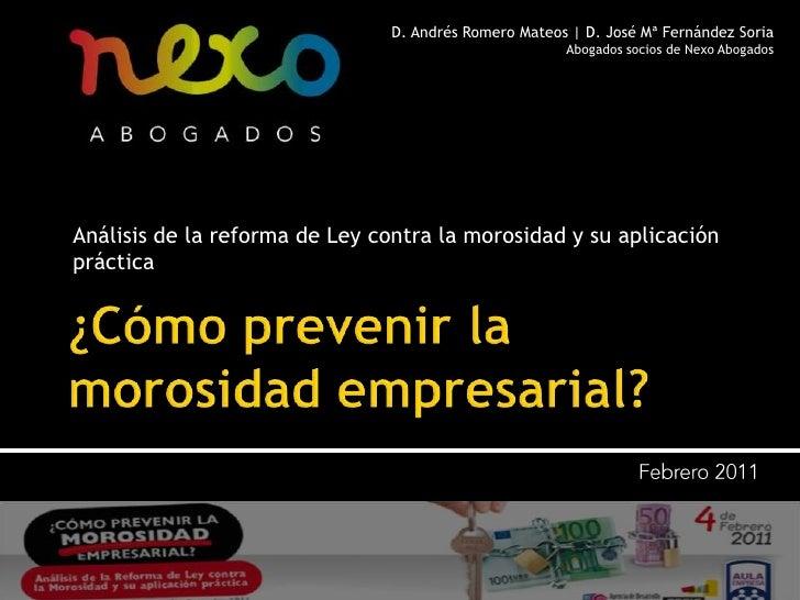 ¿Cómo prevenir la morosidad empresarial?<br />D. Andrés Romero Mateos   D. José Mª Fernández Soria<br />Abogados socios de...