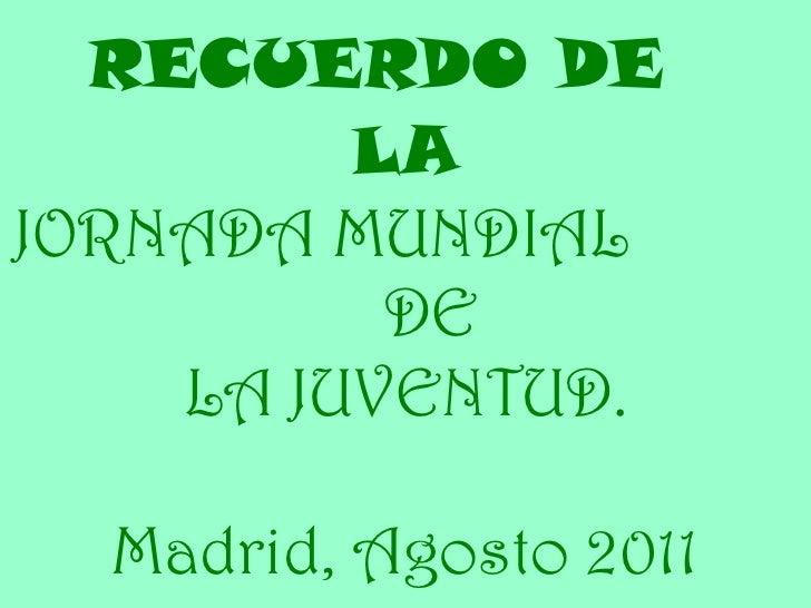 RECUERDO DE  LA JORNADA MUNDIAL  DE  LA JUVENTUD. Madrid, Agosto 2011