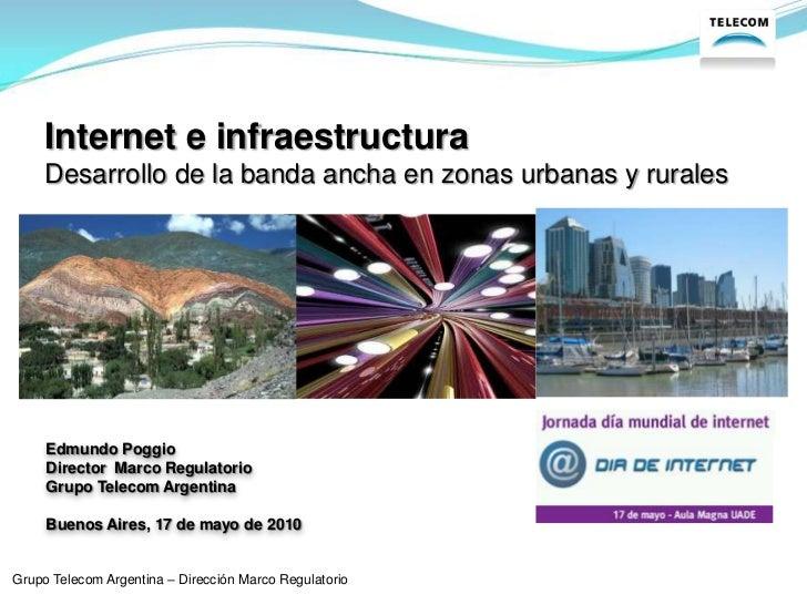 Internet e infraestructuraDesarrollo de la banda ancha en zonas urbanas y rurales<br />Grupo Telecom Argentina – Dirección...