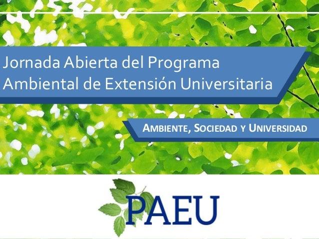 Jornada Abierta del Programa Ambiental de Extensión Universitaria AMBIENTE, SOCIEDAD Y UNIVERSIDAD