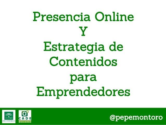 Presencia Online Y Estrategia de Contenidos para Emprendedores @pepemontoro