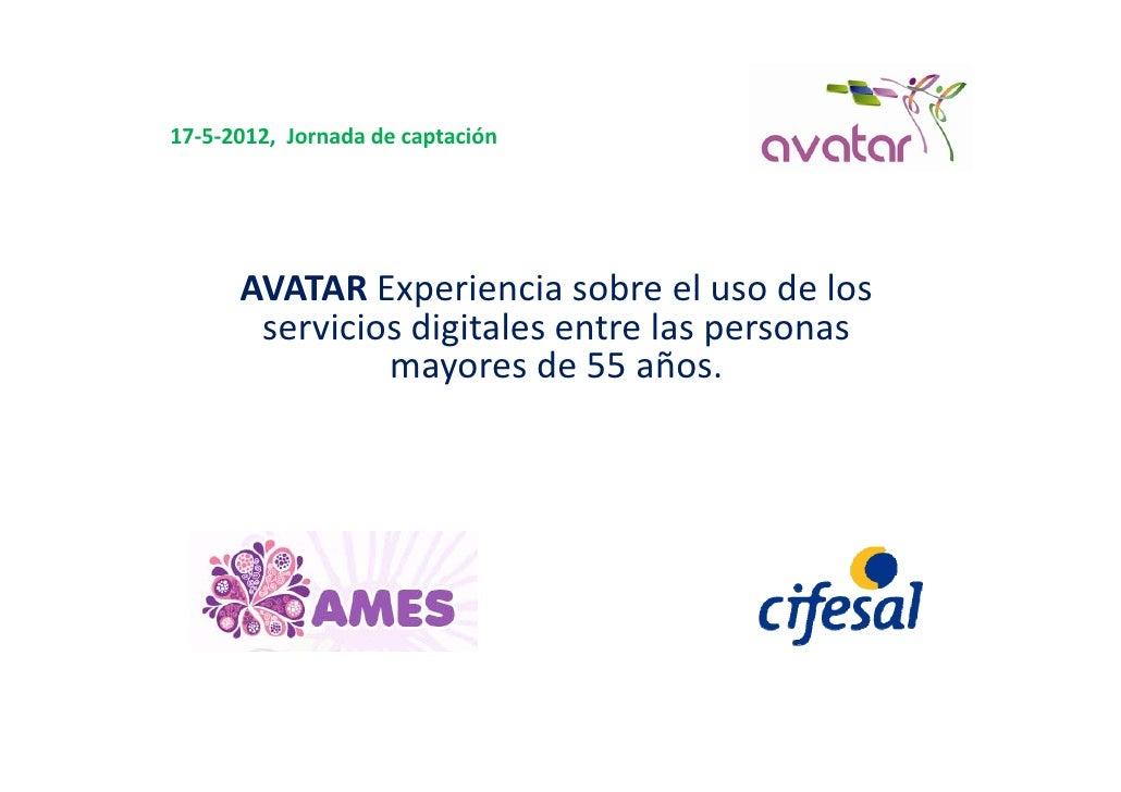 17‐5‐2012,Jornadadecaptación      AVATARExperienciasobreelusodelos                 p       serviciosdigitales...