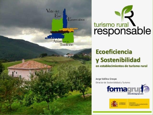 Ecoeficienciay Sostenibilidaden establecimientos de turismo ruralJorge Vallina CrespoDirector de Sostenibilidad y Turismo