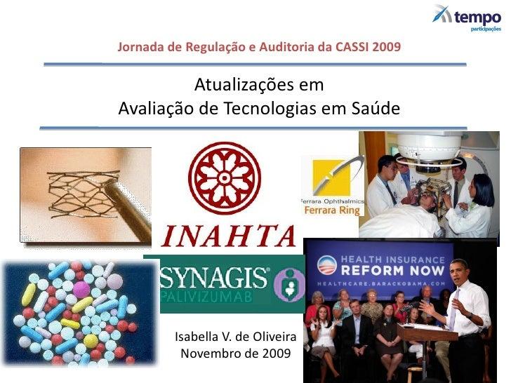 Jornada de Regulação e Auditoria da CASSI 2009           Atualizações em Avaliação de Tecnologias em Saúde              Is...