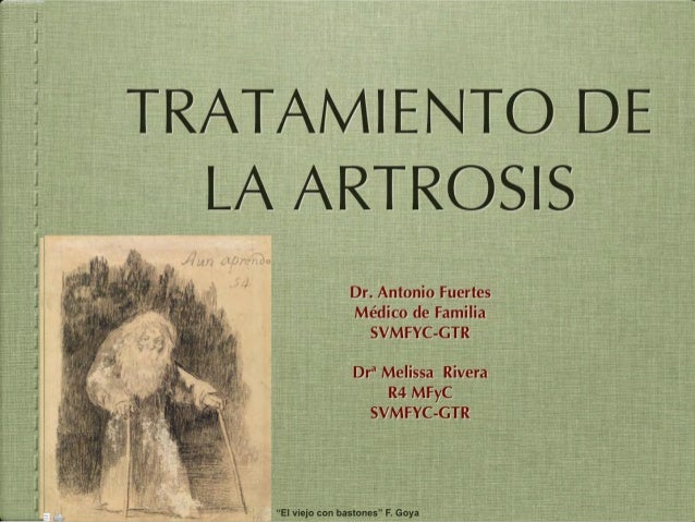 """TRATAMIENTO DE LA ARTROSIS Dr. Antonio Fuertes Médico de Familia SVMFYC-GTR  Drª Melissa Rivera R4 MFyC SVMFYC-GTR  """"El vi..."""