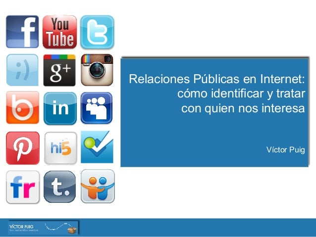 Relaciones Públicas en Internet:cómo identificar y tratarcon quien nos interesaVíctor Puig