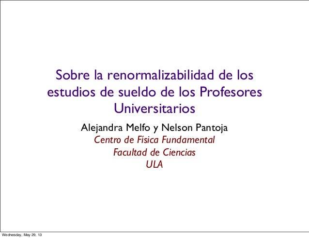 Sobre la renormalizabilidad de losestudios de sueldo de los ProfesoresUniversitariosAlejandra Melfo y Nelson PantojaCentro...