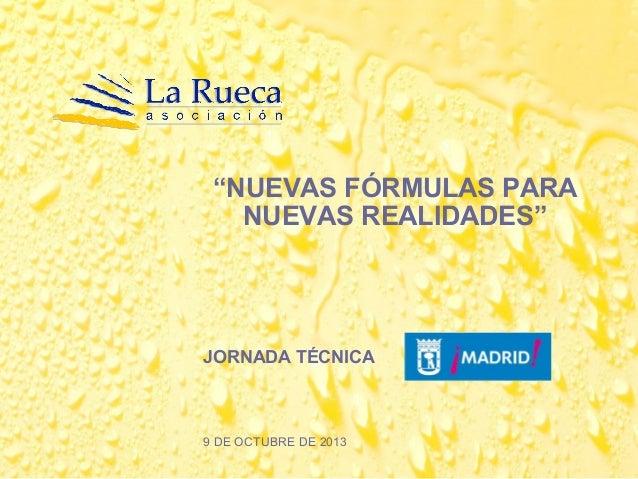 """""""NUEVAS FÓRMULAS PARA NUEVAS REALIDADES"""" JORNADA TÉCNICA 9 DE OCTUBRE DE 2013"""