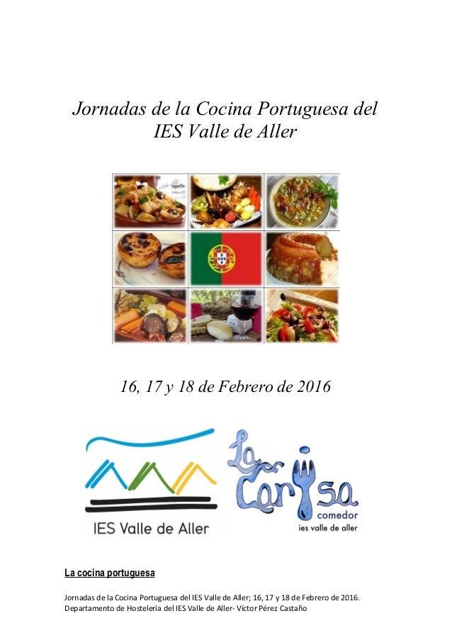 Jornadas de la Cocina Portuguesa del IES Valle de Aller 16, 17 y 18 de Febrero de 2016 La cocina portuguesa Jornadas de la...