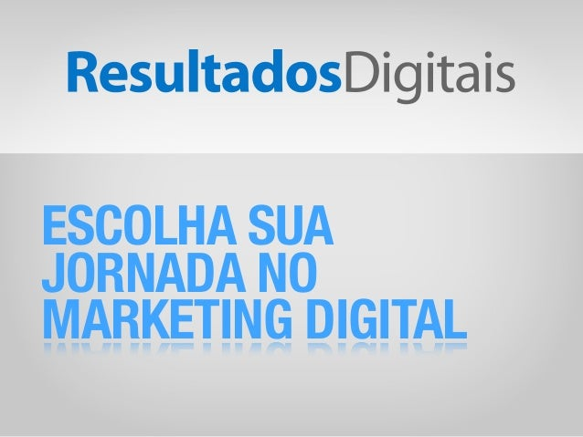 ESCOLHA SUA JORNADA NO MARKETING DIGITAL
