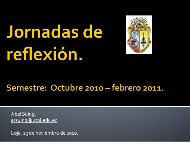 Abel Suing. arsuing@utpl.edu.ec Loja, 23 de noviembre de 2010.