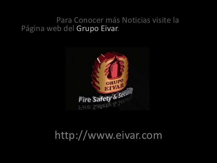 Para Conocer más Noticiasvisite la Página web del Grupo Eivar.<br />http://www.eivar.com<br />