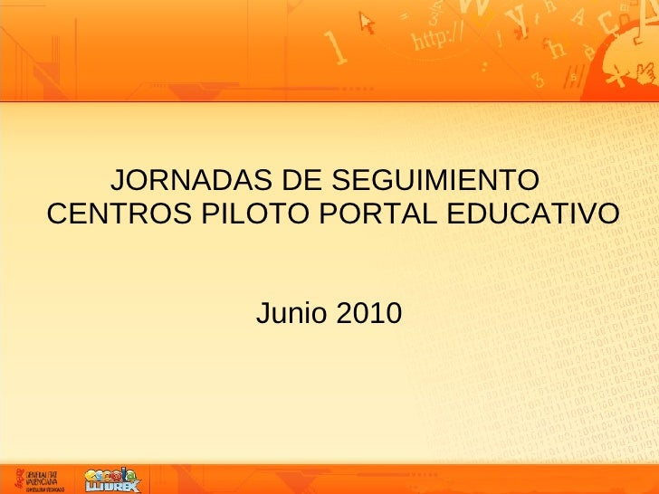 JORNADAS DE SEGUIMIENTO CENTROS PILOTO PORTAL EDUCATIVO              Junio 2010