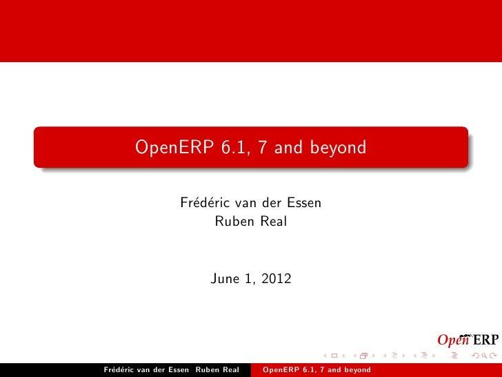 OpenERP 6.1, 7 and beyond                  Fr´d´ric van der Essen                    e e                        Ruben Real...