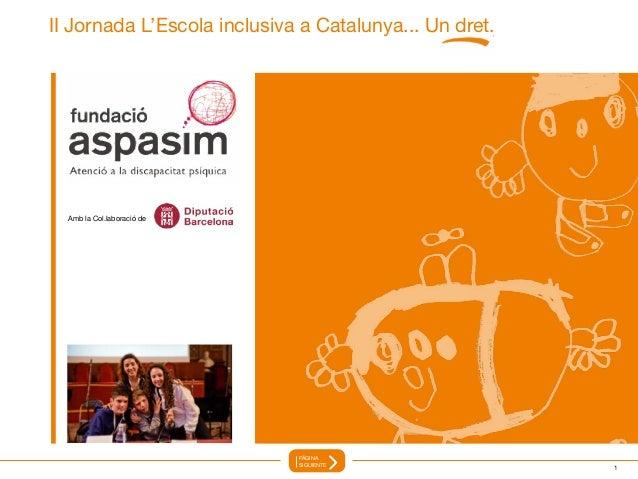 1 II Jornada L'Escola inclusiva a Catalunya... Un dret. Amb la Col.laboració de PÁGINA SIGUIENTE