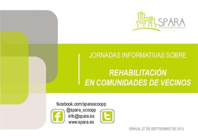JORNADAS INFORMATIVAS SOBRE  REHABILITACIÓN EN COMUNIDADES DE VECINOS facebook.com/sparascoopp @spara_scoopp info@spara.es...