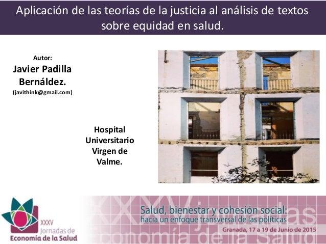 Aplicación de las teorías de la justicia al análisis de textos sobre equidad en salud. Autor: Javier Padilla Bernáldez. (j...