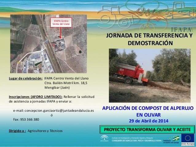 JORNADA DE TRANSFERENCIA Y DEMOSTRACIÓN APLICACIÓN DE COMPOST DE ALPERUJO EN OLIVAR 29 de Abril de 2014 PROYECTO TRANSFORM...