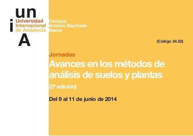 Jornadas Avances en los métodos de análisis de suelos y plantas (2ª edición) Del 9 al 11 de junio de 2014 (Código 34.52) C...