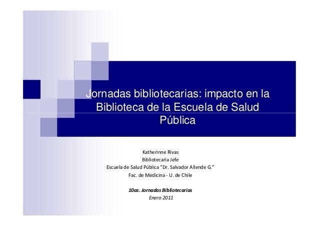 Jornadas bibliotecarias: impacto en la Biblioteca de la Escuela de SaludBiblioteca de la Escuela de Salud Pública Katherin...