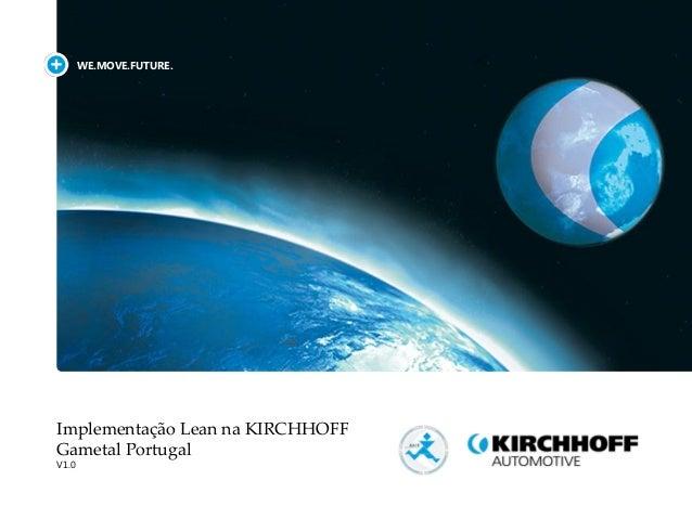 WE.MOVE.FUTURE. Implementação Lean na KIRCHHOFF Gametal Portugal V1.0