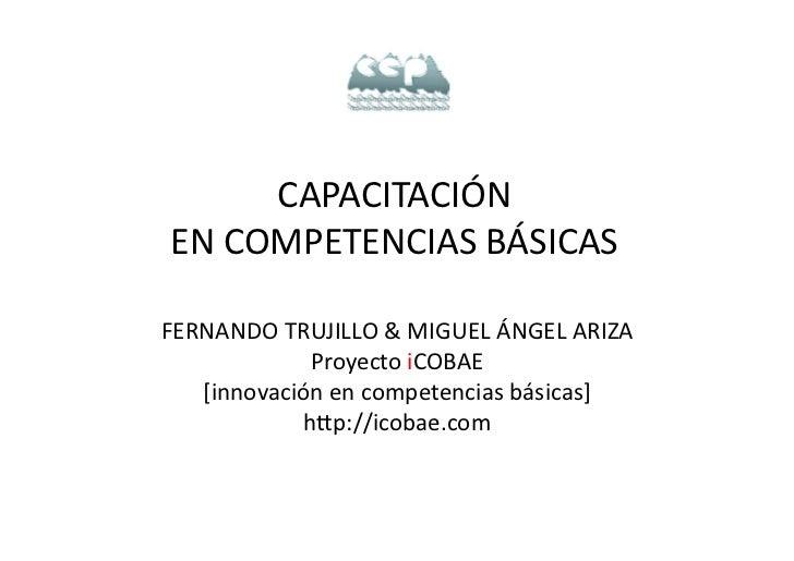 CAPACITACIÓN    EN  COMPETENCIAS  BÁSICAS    FERNANDO  TRUJILLO  &  MIGUEL  ÁNGEL  ARIZA              ...