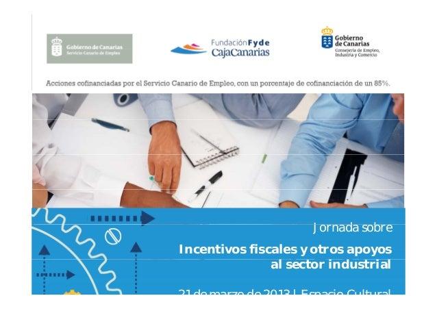 Jornada sobre                        J    d    bIncentivos fiscales y otros apoyos               al sector i d            ...