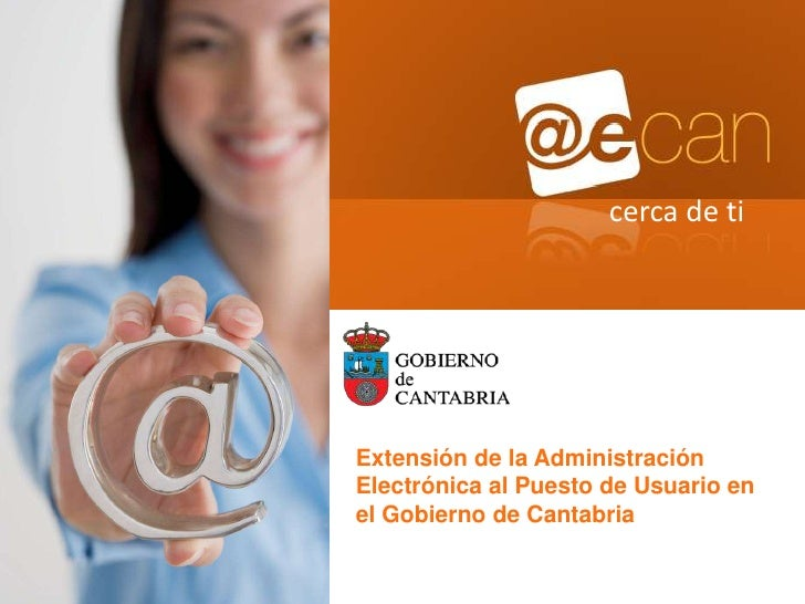 cerca de ti     Extensión de la Administración Electrónica al Puesto de Usuario en el Gobierno de Cantabria