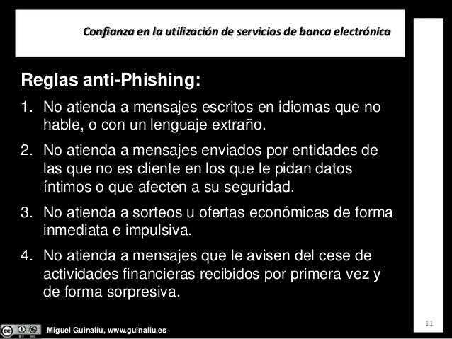 Miguel Guinalíu, www.guinaliu.es Confianzaenlautilizacióndeserviciosdebancaelectrónica 11 Reglas anti-Phishing: 1....