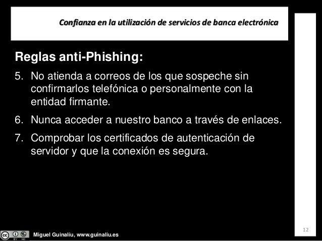 Miguel Guinalíu, www.guinaliu.es Confianzaenlautilizacióndeserviciosdebancaelectrónica 12 Reglas anti-Phishing: 5....
