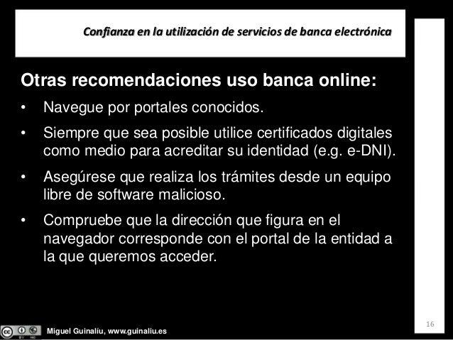 Miguel Guinalíu, www.guinaliu.es Confianzaenlautilizacióndeserviciosdebancaelectrónica 16 Otras recomendaciones us...