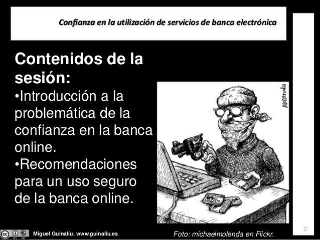 Miguel Guinalíu, www.guinaliu.es Confianzaenlautilizacióndeserviciosdebancaelectrónica 2 Contenidos de la sesión: ...