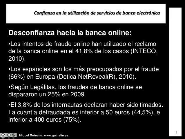 Miguel Guinalíu, www.guinaliu.es Confianzaenlautilizacióndeserviciosdebancaelectrónica 5 Desconfianza hacia la ban...