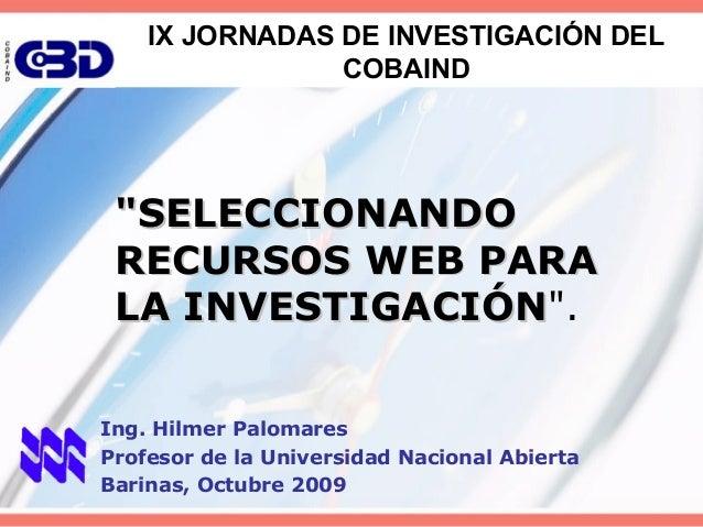 """IX JORNADAS DE INVESTIGACIÓN DEL                COBAIND """"SELECCIONANDO RECURSOS WEB PARA LA INVESTIGACIÓN"""".    INVESTIGACI..."""