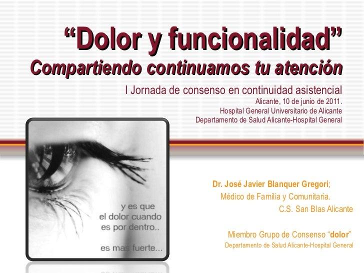 """"""" Dolor y funcionalidad """" Compartiendo continuamos tu atención I Jornada de consenso en continuidad asistencial Alicante, ..."""