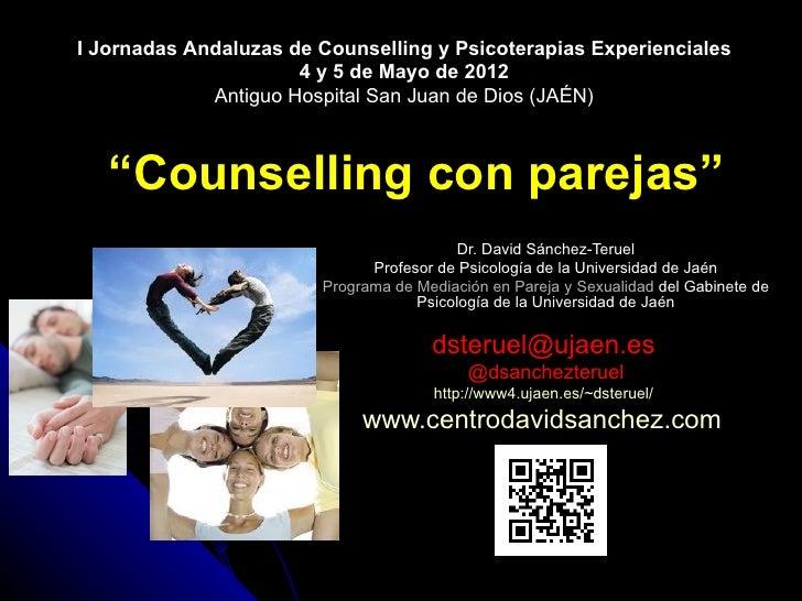 I Jornadas Andaluzas de Counselling y Psicoterapias Experienciales                      4 y 5 de Mayo de 2012             ...