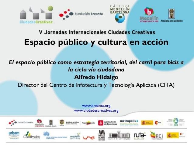 Espacio público y cultura en acciónEl espacio público como estrategia territorial, del carril para bicis a                ...