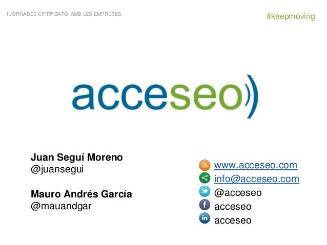 www.acceseo.com info@acceseo.com @acceseo acceseo acceseo Juan Seguí Moreno @juansegui Mauro Andrés García @mauandgar I JO...