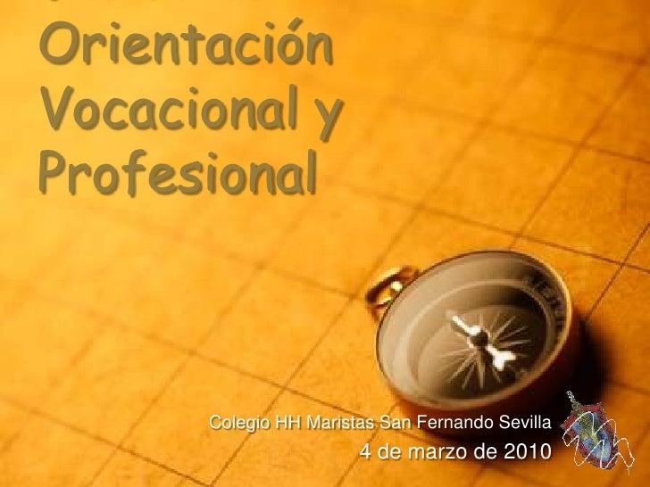 Jornadas de Orientación Vocacional y Profesional<br />Colegio HH Maristas San Fernando Sevilla<br />4 de marzo de 2010<br ...