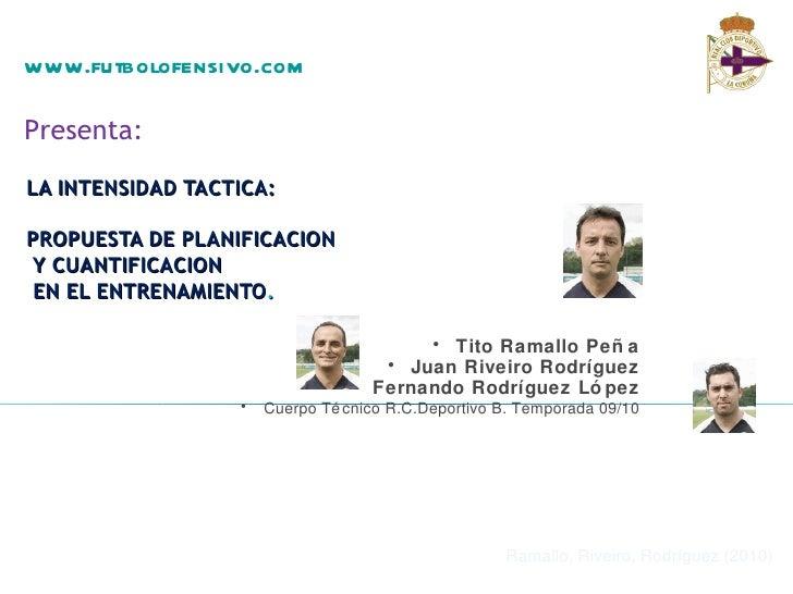 www.futbolofensivo.comPresenta:LA INTENSIDAD TACTICA:PROPUESTA DE PLANIFICACIONY CUANTIFICACION EN EL ENTRENAMIENTO.      ...