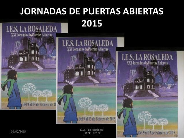 "JORNADAS DE PUERTAS ABIERTAS 2015 09/02/2015 1 I.E.S. ""La Rosaleda"" ISABEL PÉREZ"