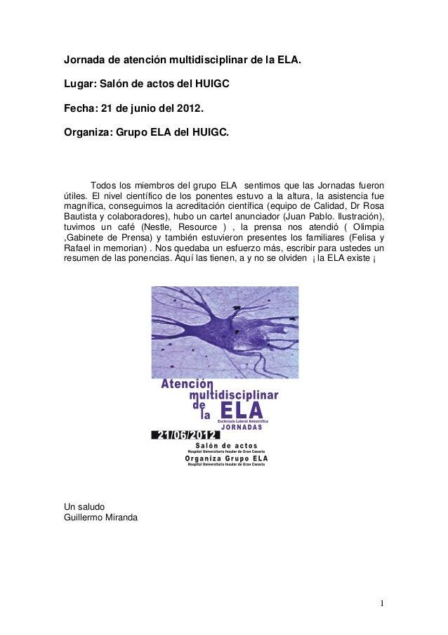 Jornada de atención multidisciplinar de la ELA.Lugar: Salón de actos del HUIGCFecha: 21 de junio del 2012.Organiza: Grupo ...