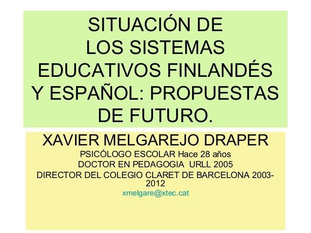 SITUACIÓN DE LOS SISTEMAS EDUCATIVOS FINLANDÉS Y ESPAÑOL: PROPUESTAS DE FUTURO. XAVIER MELGAREJO DRAPER PSICÓLOGO ESCOLAR ...