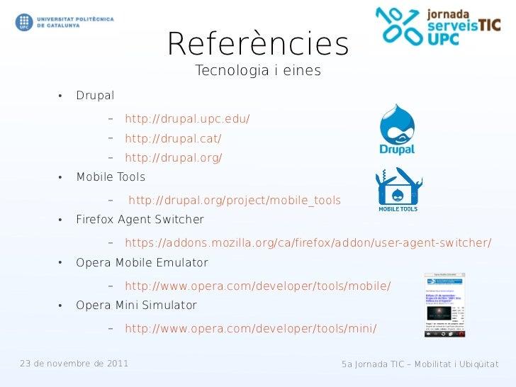 Referències                                 Tecnologia i eines       ●   Drupal                 –   http://drupal.upc.edu/...