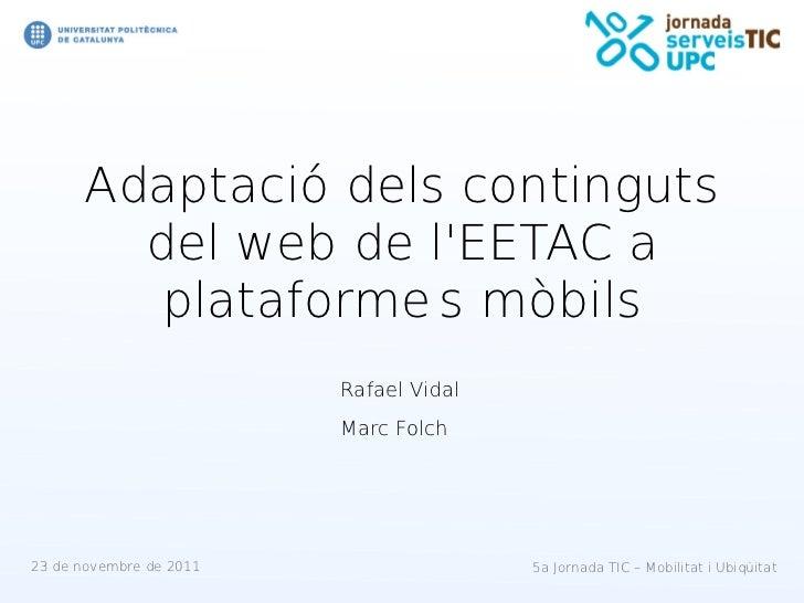 Adaptació dels continguts        del web de lEETAC a         plataforme s mòbils                         Rafael Vidal     ...