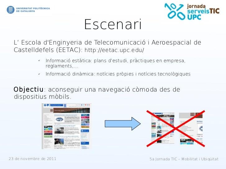 Escenari  L' Escola dEnginyeria de Telecomunicació i Aeroespacial de  Castelldefels (EETAC): http://eetac.upc.edu/        ...