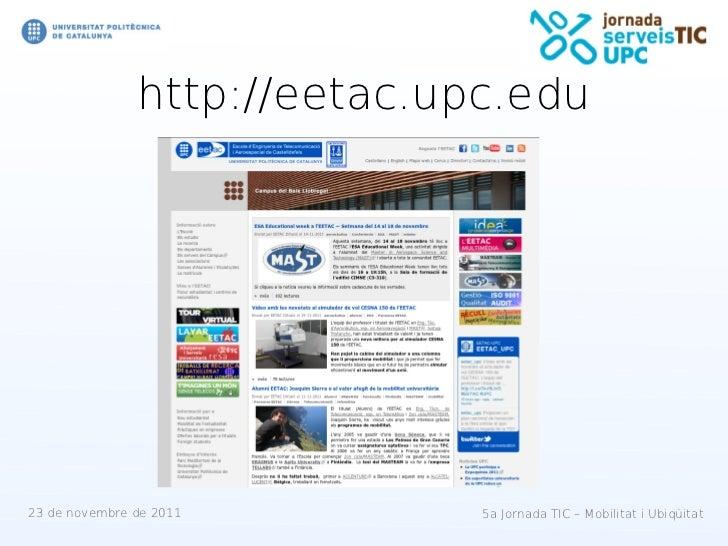 http://eetac.upc.edu23 de novembre de 2011        5a Jornada TIC – Mobilitat i Ubiqüitat