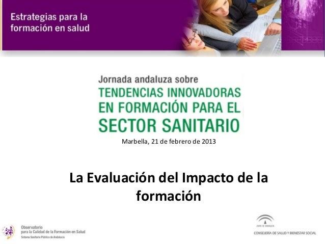 Marbella, 21 de febrero de 2013La Evaluación del Impacto de la          formación