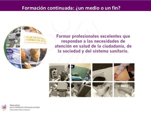 Formación continuada: un medio           Responder a las necesidades de los       profesionales para que puedan prestar un...